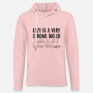 Lazy Lazy is a very strong word - Unisex Lightweight Terry Hoodie