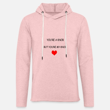 Knob you re a knob - Unisex Lightweight Terry Hoodie