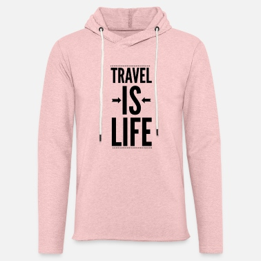 Travel Travel IS Life - Unisex Lightweight Terry Hoodie