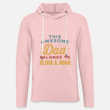 Awesome this awesome dad belongs to olovia and noah dad - Unisex Lightweight Terry Hoodie