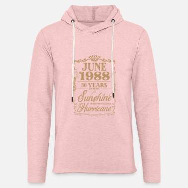 june 1988 30 years of being sunshine sister t shir - Unisex Lightweight Terry Hoodie