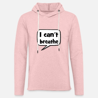 I can´t breathe - Black Lives Matter - Stop Racism - Unisex Lightweight Terry Hoodie