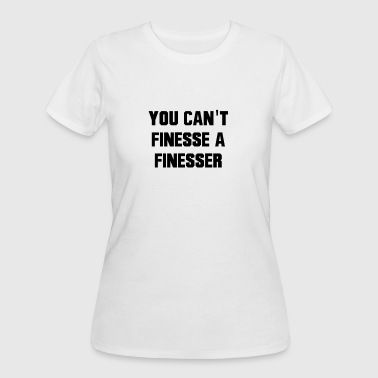 You Can't Finesse A Finesser - Women's 50/50 T-Shirt