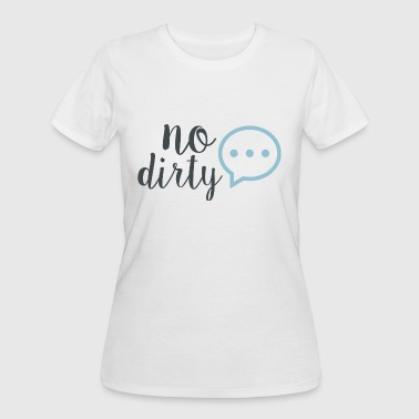 Dirty Pregnant no dirty chat - Women's 50/50 T-Shirt