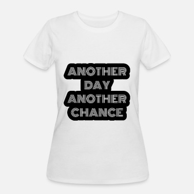 Another Day Another Day another chance - Women's 50/50 T-Shirt