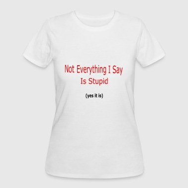 Stupid Puns Not everything I say is stupid - Women's 50/50 T-Shirt