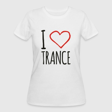 I Love Trance Funny - Women's 50/50 T-Shirt