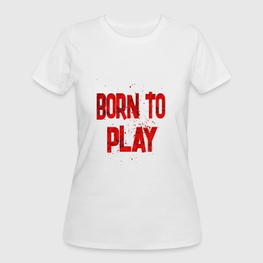 Born To Play Born To Play - Women's 50/50 T-Shirt