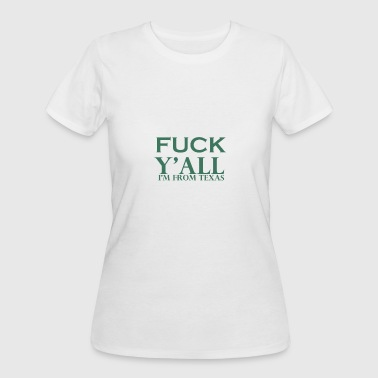 Fuck Texas fuck you all i am from texas - Women's 50/50 T-Shirt