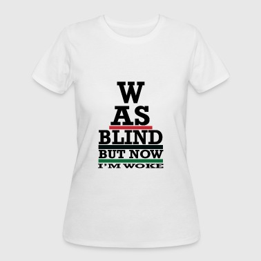 Was Blind But Now I'm WOKE (Black Text) - Women's 50/50 T-Shirt