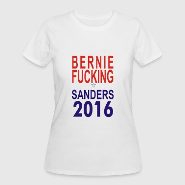 Fuck Bernie Bernie Fucking Sanders 2016 For Americans - Women's 50/50 T-Shirt