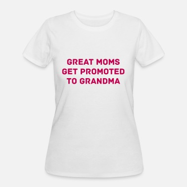 Great Moms Get Promoted To Grandmas Great Moms Get Promoted To Grandma - Women's 50/50 T-Shirt
