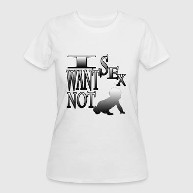 I want Sex not a Baby - Women's 50/50 T-Shirt