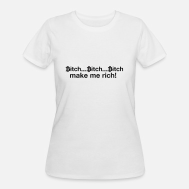 Virtual Currency Bitch Bit Bitcoin make me rich II - Women's 50/50 T-Shirt