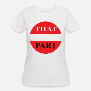 Part Of The World That Part - Women's 50/50 T-Shirt