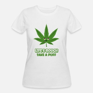 Puff Stoner cannabisleaf Life's rough Take a puff - Women's 50/50 T-Shirt