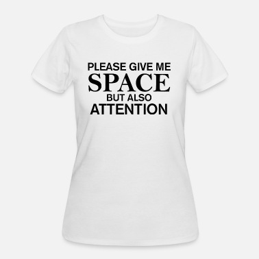 please give me space but also attention Tshirt - Women's 50/50 T-Shirt