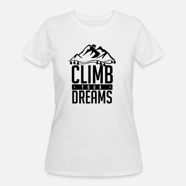 Climbing Quotes Climb Your Dreams climbing gift quote funny - Women's 50/50 T-Shirt