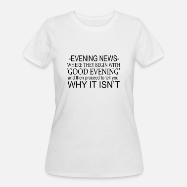 Good Evening Evening News Where They Begin With 'Good Evening' - Women's 50/50 T-Shirt