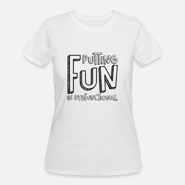 c6783bf679 Putting Quotes Putting Fun In Dysfunctional Quote, Gift - Women's 50
