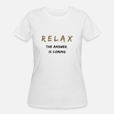 Relax The Answer Is Coming - Women's 50/50 T-Shirt