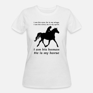 Horse Woman I Am His Eyes He Is My Wings Human My Horse - Women's 50/50 T-Shirt