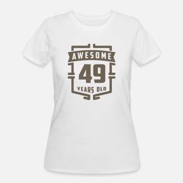 49 Years Old Quotes Awesome 49 Years Old - Women's 50/50 T-Shirt