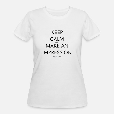 Spreadshirt Keep Calm and Make an Impression - Women's 50/50 T-Shirt
