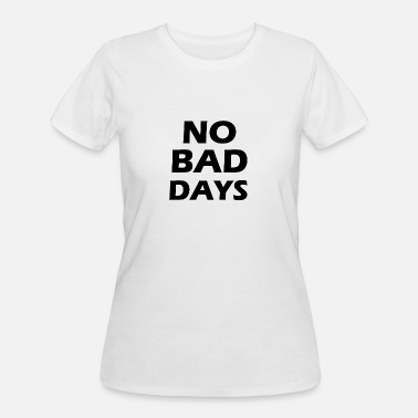 Bad Day Funny no bad days - Women's 50/50 T-Shirt