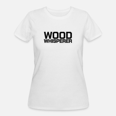 Woodworking Quote Wood Whisperer Funny Woodworker Quotes Forest Gift - Women's 50/50 T-Shirt