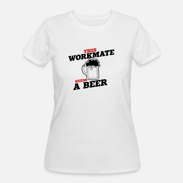 Workmate this workmate needs a beer - Women's 50/50 T-Shirt