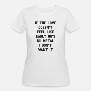 Nu Metal If The Love Doesnt Feel Like Early 00s Nu Metal - Women's 50/50 T-Shirt