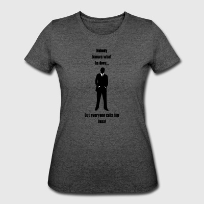 Everyone calls him Boss! - Women's 50/50 T-Shirt