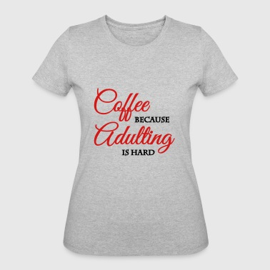 Coffee because adulting is hard - Women's 50/50 T-Shirt