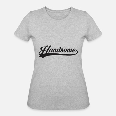 Handsome Quotes Handsome - Women's 50/50 T-Shirt