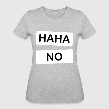Haha No HAHA NO - Women's 50/50 T-Shirt