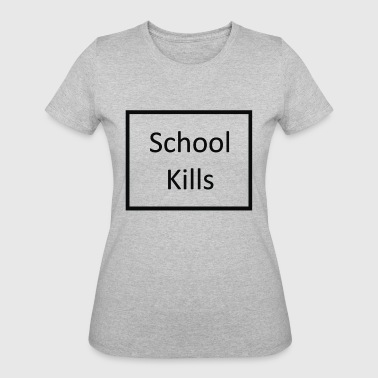 School Kills School Kills - Women's 50/50 T-Shirt