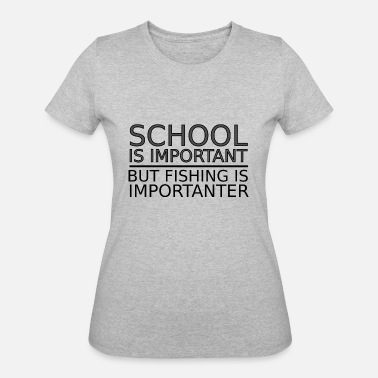 Fishing Champion School is Important, but Fishing is Importanter - Women's 50/50 T-Shirt