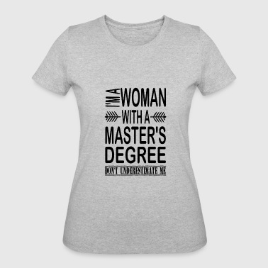 I'm A Woman With A Master's Degree - Women's 50/50 T-Shirt