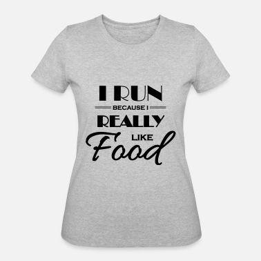 Running Motivation I run because I really like food - Women's 50/50 T-Shirt