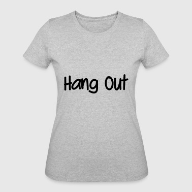 Hang Out Hang out - Women's 50/50 T-Shirt