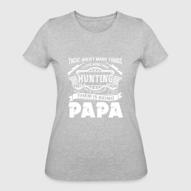 Love Hunting And Being Papa I Love Hunting And Being Papa Shirt - Women's 50/50 T-Shirt