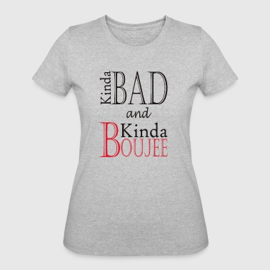 Kinda Bad Kinda Boujee - Women's 50/50 T-Shirt