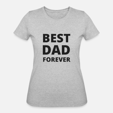 Best Dad Forever Best Dad Forever - Gift - Shirt - Women's 50/50 T-Shirt
