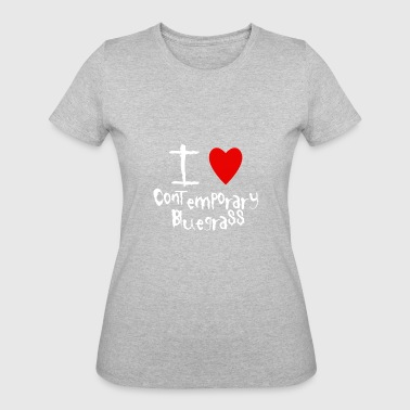 Contemporary Bluegrass I love - Women's 50/50 T-Shirt