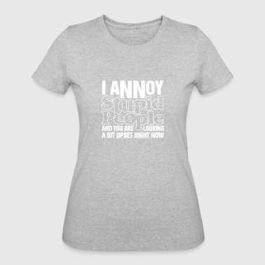 Stupid Annoying I Annoy Stupid People Funny - Women's 50/50 T-Shirt