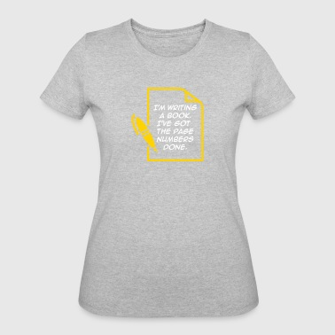 I'm Writing A Book. I've Got The Page Numbers Done - Women's 50/50 T-Shirt