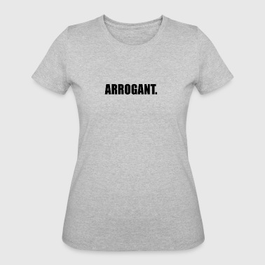ARROGANT - Women's 50/50 T-Shirt