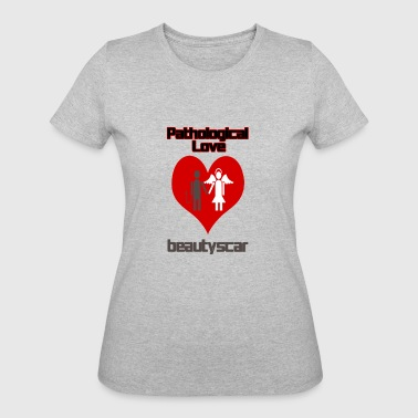 Beautyscar Pathological Love - Women's 50/50 T-Shirt