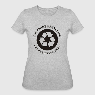 i support recycling i wore this yesterday Funny - Women's 50/50 T-Shirt